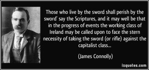 quote-those-who-live-by-the-sword-shall-perish-by-the-sword-say-the-scriptures-and-it-may-well-be-that-james-connolly-221024